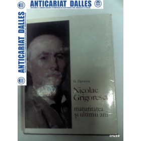NICOLAE GRIGORESCU - MATURITATEA SI ULTIMII ANI - de G. OPRESCU