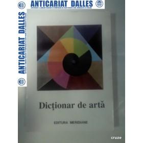 DICTIONAR DE ARTA -Forme,tehnici,stiluri artistice - volumul 1 - A-M -Editura Meridiane