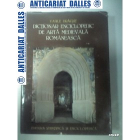DICTIONAR ENCICLOPEDIC DE ARTA MEDIEVALA ROMANEASCA -Vasile Dragut