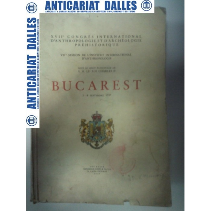 BUCAREST 1 -8 SEPTEMBRIE 1937 (XVII Congres International D'Anthropologie et Archeologie Prehistorique)