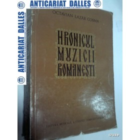 HRONICUL MUZICII ROMANESTI - OCTAVIAN LAZAR COSMA -volumul 1
