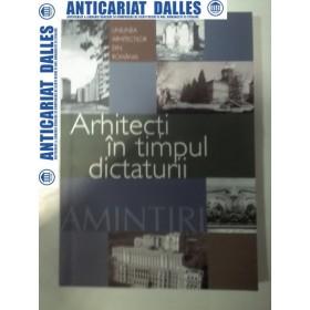 ARHITECTI IN TIMPUL DICTATURII -Amintiri -2005