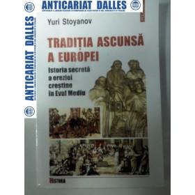 TRADITIA ASCUNSA A EUROPEI - Istoria ereziei crestine in Evul Mediu -Yuri Stoyanov