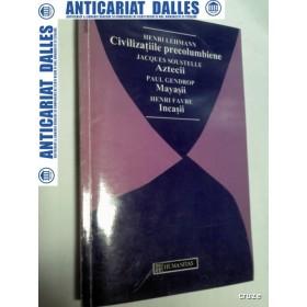 Civilizatiile precolumbiene / Aztecii / Mayasii / Incasii -Humanitas 1995