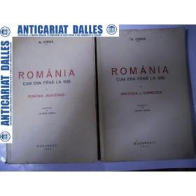ROMANIA  CUM ERA PANA LA 1918 - 2 volume - N. IORGA -1939