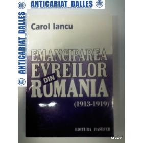EMANCIPAREA EVREILOR DIN ROMANIA 1913-1919 - CAROL IANCU -HASEFER 1998