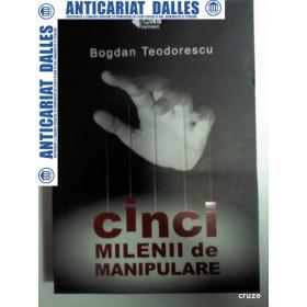 CINCI MILENII DE MANIPULARE -BOGDAN TEODORESCU -2008