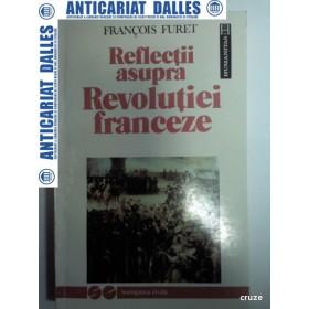 REFLECTII ASUPRA REVOLUTIEI FRANCEZE -FRANCOIS FURET