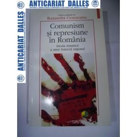Comunism si represiune in Romania -Ruxandra Cesereanu