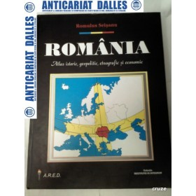 ROMANIA -Atlas istoric,geopolitic,etnografic si economic -Romulus SEISANU