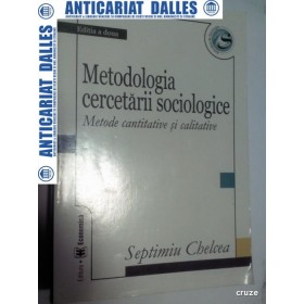METODOLOGIA CERCETARII SOCIOLOGICE -Metode cantitative si calitative -SEPTIMIU CHELCEA -editia a2a