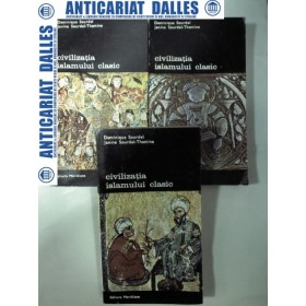 CIVILIZATIA ISLAMULUI CLASIC - Dominique Sourdel - 3 volume
