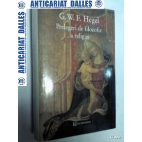 PRELEGERI DE FILOZOFIE A RELIGIEI - HEGEL -Editura Humanitas