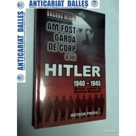 AM FOST GARDA DE CORP A LUI HITLER -1940-1945 - Rochus Misch