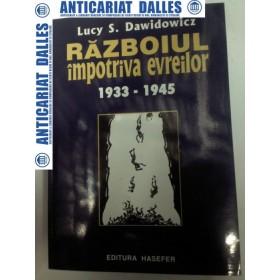 RAZBOIUL IMPOTRIVA EVREILOR  1933-1945 -LUCY S.DAWIDOWICZ