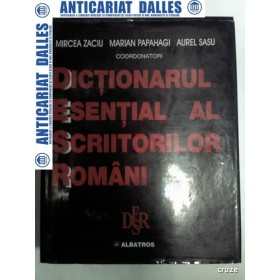 DICTIONARUL ESENTIAL AL SCRIITORILOR ROMANI- Maria Zaciu,Marian Papahagi,Aurel Sasu