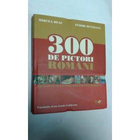300 DE PICTORI ROMANI -MIRCEA DEAC, TUDOR OCTAVIAN