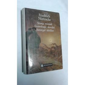 Friedrich Nietzsche -Stiinta voioasa/Genealogia moralei/Amurgul idolilor