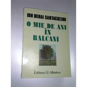 O MIE DE ANI IN BALCANI - Ion Mihai Cantacuzino