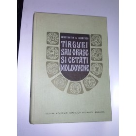 Targuri sau orase si cetati moldovene -Constantin C.Giurescu