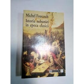 ISTORIA NEBUNIEI IN EPOCA CLASICA -Michel Foucault