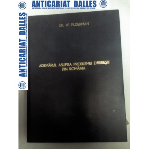 ADEVARUL ASUPRA PROBLEMEI EVREESTI DIN ROMANIA -Dr.W. FILDERMAN 1925