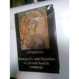 ICONOGRAFIA ARTEI BIZANTINE SI A PICTURII FEUDALE ROMANESTI - I.D.STEFANESCU