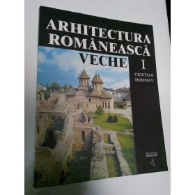 ARHITECTURA ROMANEASCA VECHE - Cristian Moisescu