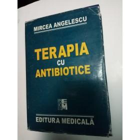 TERAPIA CU ANTIBIOTICE - MIRCEA ANGELESCU