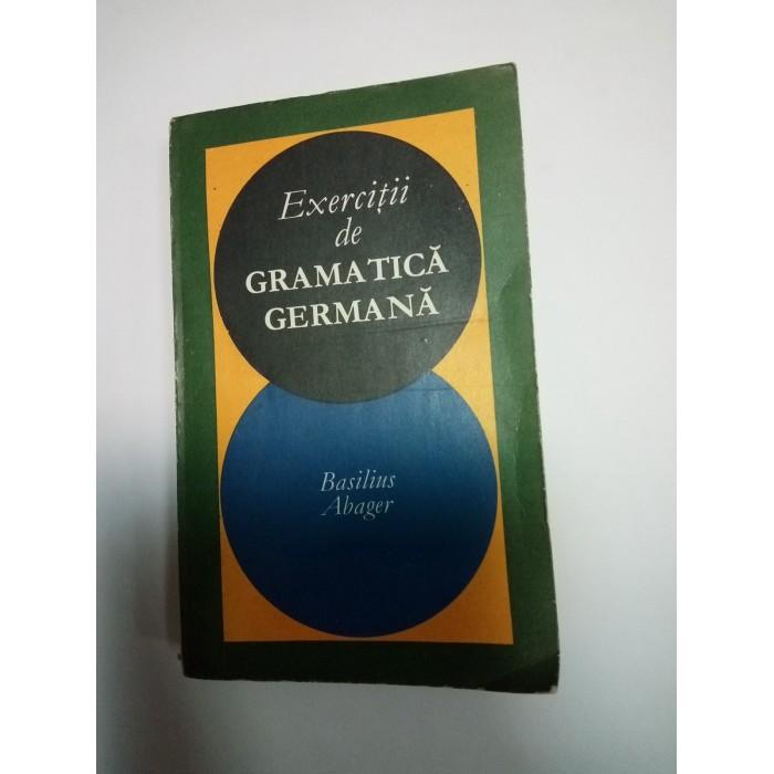 EXERCITII DE GRAMATICA GERMANA - BASILIUS ABAGER