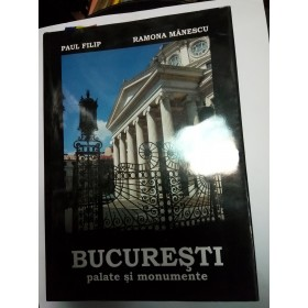 BUCURESTI - PALATE SI MONUMENTE - PAUL FILIP