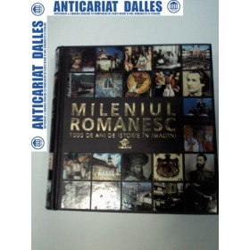 MILENIUL ROMANESC -1000 DE ANI DE ISTORIE IN IMAGINI - Editura Litera International 2006
