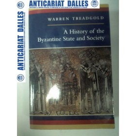 A HISTORY OF THE BYZANTINE STATE AND SOCIETY - Warren  TREADGOLD