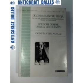 DEVENIREA INTRU FIINTA ++SCRISORI DESPRE LOGICA LUI HERMES - Constantin NOICA -1998