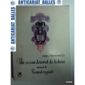 UN OCEAN DEVORAT DE LICHENI urmat de POEMUL REGASIT -VIRGIL TEODORESCU (CU DEDICATIE)