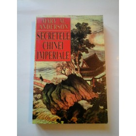 SECRETELE  CHINEI  IMPERIALE -  Mary M. ANDERSON
