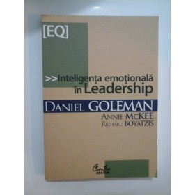Inteligenta emotionala in Leadership - DANIEL  GOLEMAN, ANNIE  McKEE, RICHARD  BOYATZIS