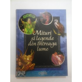 Mituri  si legende  din intreaga lume  -  Reader's  Digest