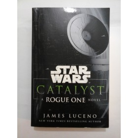 STAR WARS CATALYST - A ROGUE ONE NOVEL - James Luceno