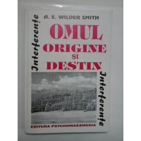 OMUL  ORIGINE  SI  DESTIN  -  A.E. WILDER  SMITH