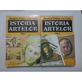 ISTORIA  ARTELOR  vol.1 si  vol. 2  -  Hendrik  Willem  van  Loon