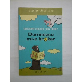 DUMNEZEU MI-E BROKER - CHRISTOPHER BUCKLEY; JOHN TIERNEY