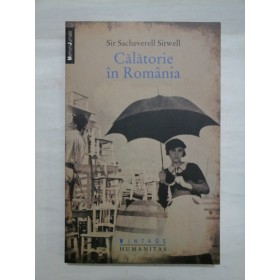 Calatorie in Romania - Sir Sacheverell Sitwell - Editura Humanitas Vintage, 2011