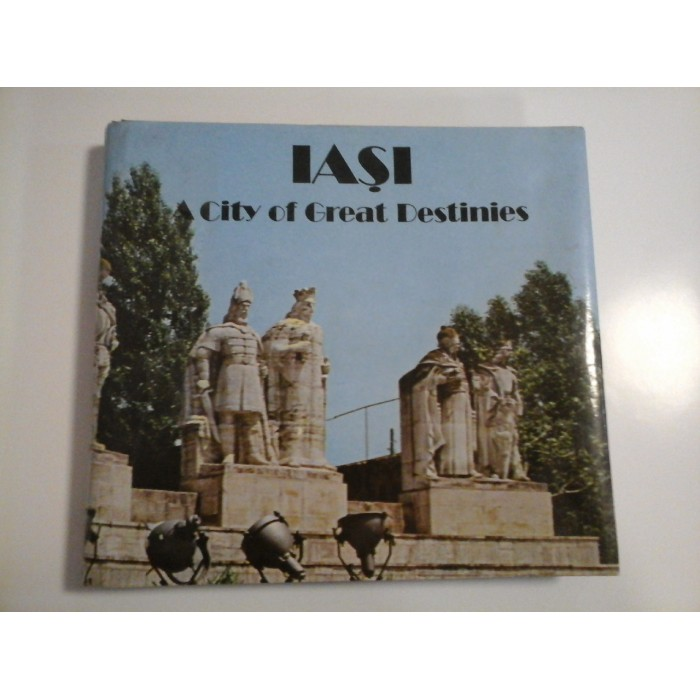 IASI  -  A CITY OF GREAT DESTINIES  -  LEONARD CONSTANTIN