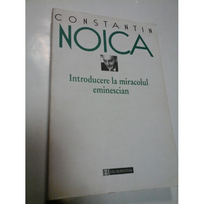 INTRODUCERE IN MIRACOLUL EMINESCIAN - CONSTANTIN NOICA