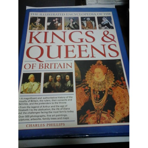 THE ILLUSTRATED ENCYCLOPEDIA OF THE KINGS AND QUEENS OF BRITAIN - CHARLES PHILLIPS