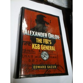 "ALEXANDER ORLOV : THE FBI""S KGB GENERAL - EDWARD GAZUR"