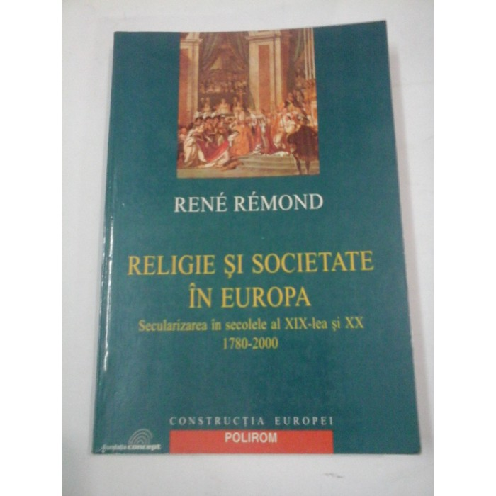 RELIGIE SI SOCIETATE  IN  EUROPA  - RENE  REMOND