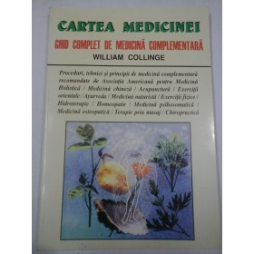 CARTEA  MEDICINEI  GHID COMPLET  DE  MEDICINA  COMPLEMENTARA  -  WILLIAM  COLLINGE