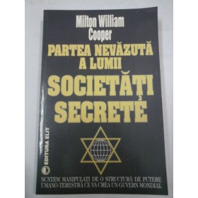 PARTEA  NEVAZUTA  A  LUMII: SOCIETATI  SECRETE  -  MILTON  WILLIAM  COOPER